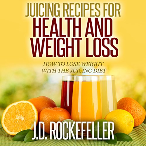 Juicing Recipes for Health and Weight Loss audiobook cover art