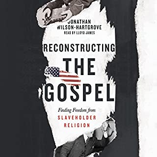 Reconstructing the Gospel     Finding Freedom from Slaveholder Religion              By:                                                                                                                                 Jonathan Wilson-Hartgrove                               Narrated by:                                                                                                                                 Lloyd James                      Length: 5 hrs and 12 mins     77 ratings     Overall 4.7