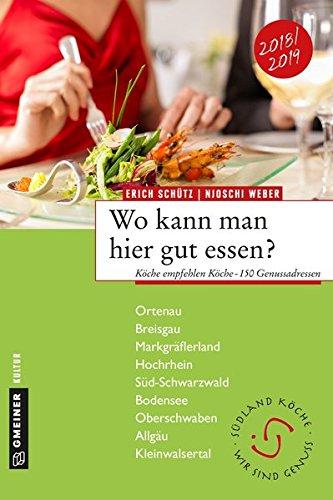 Wo kann man hier gut essen?: Köche empfehlen Köche - 150 Genussadressen (Regionalgeschichte im GMEINER-Verlag)