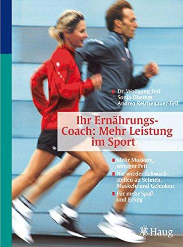 Ernährungs-Coach: Mehr Leistung im Sport: Mehr Muskeln, weniger Fett. Nie wieder Schwachstellen an Sehnen, Muskeln und Gelenken. Für mehr Spaß und Erfolg. Von Spitzensportlern getestet (HAUG SPORT)