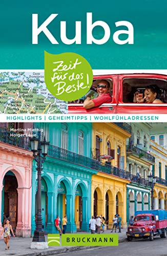 Bruckmann Reiseführer Kuba: Zeit für das Beste: Highlights, Geheimtipps, Wohlfühladressen