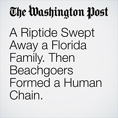 A Riptide Swept Away a Florida Family. Then Beachgoers Formed a Human Chain. copertina