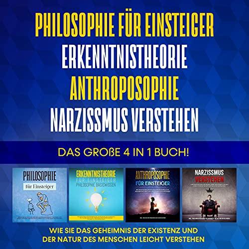 Philosophie für Einsteiger | Erkenntnistheorie | Anthroposophie | Narzissmus verstehen. Das große 4 in 1 Buch! Titelbild