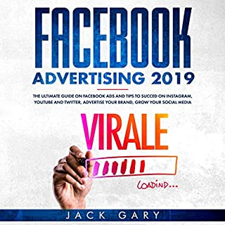 Facebook Advertising 2019: The Ultimate Guide on Facebook ads and Tips to Succed on Instagram, YouTube and Twitter, Advertise your Brand, Grow your Social Media                   By:                                                                                                                                 Jack Gary                               Narrated by:                                                                                                                                 Heath Douglass                      Length: 3 hrs and 4 mins     17 ratings     Overall 4.6