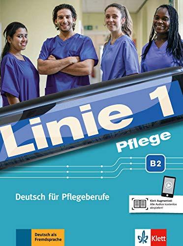 Linie 1 Pflege B2: Deutsch für Pflegeberufe. Kurs- und Übungsbuch mit Audios (Linie 1: Deutsch in Alltag und Beruf)