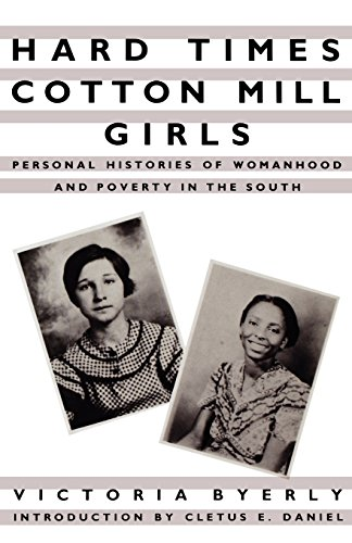 Hard Times Cotton Mill Girls: Personal Histories of Womanhood and Poverty in the South