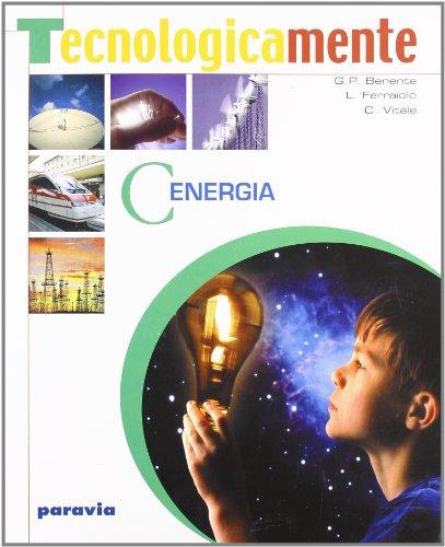 Tecnologicamente. Per la Scuola media. Energia (Vol. 3)