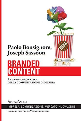 Branded content. La nuova frontiera della comunicazione d'impresa (Impresa, comunicazione, mercato Vol. 10)