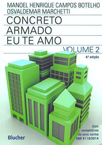 Concreto Armado - Eu te amo: com Comentários e Tópicos da NBR 6118/2014 Para Edifícios de Baixa e Média Altura (Volume 2)