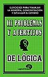 111 PROBLEMAS Y ACERTIJOS DE LÓGICA: Pasatiemos de lógica, enigmas, rompecabezas, juegos de memoria, adivinanzas para adultos, puzzles, retos de concentración ... matemática (Logical Brain nº 1)