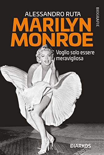 Marilyn Monroe. Voglio solo essere meravigliosa