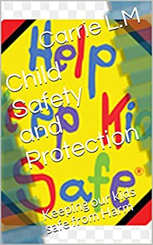 Child Safety and Protection : Keeping our kids safe from Harm by [Carrie  L.M]