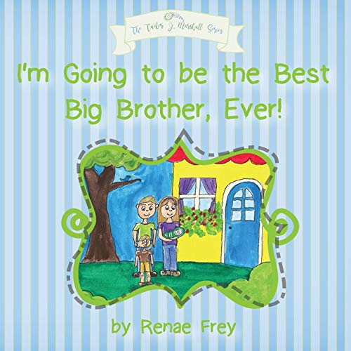 I'm Going to be the Best Big Brother, Ever! (Tucker J. Marshall)