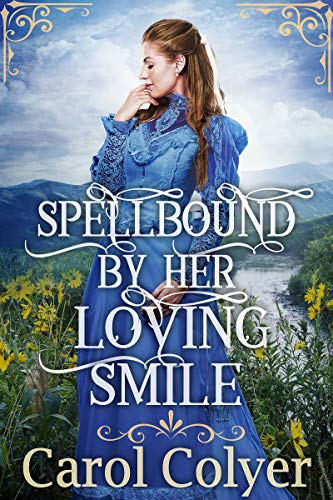 Spellbound by Her Loving Smile: A Historical Western Romance Book by [Carol Colyer]