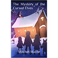 The Mystery of the Cursed Elves Kindle Edition by Mitchel Maree for Free