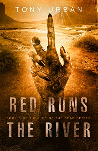 Red Runs the River: A Zombie Apocalypse Thriller (Life of the Dead Book 5) (English Edition)