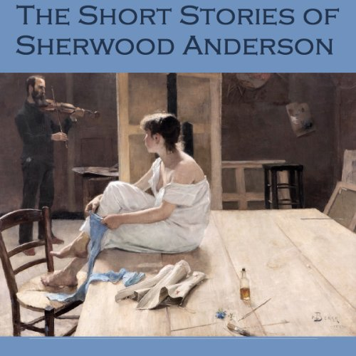 The Short Stories of Sherwood Anderson audiobook cover art