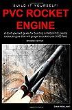 PVC Rocket Engine: A do-it-yourself guide for building a K450 PVC plastic rocket engine.