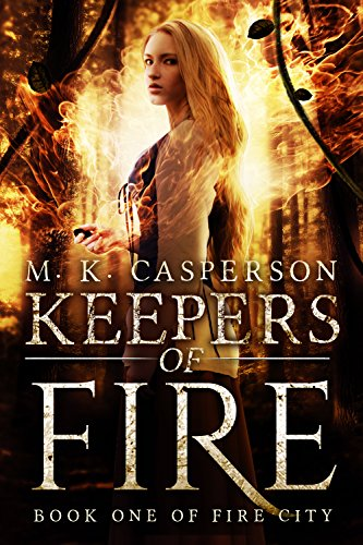 Keepers of Fire (Fire City Book 1) by [M. K. Casperson]