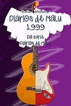 Diários de Malu - 1999: Série Diários de Malu - Livro 4 (Portuguese Edition) by [Mariana Monteiro, Robin Rowland]