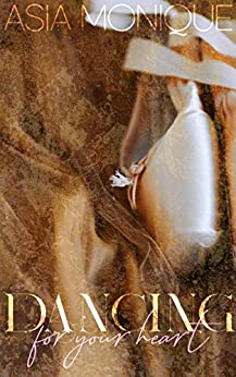 Dancing For Your Heart (For Your Heart Series Book 1) by [Asia Monique]