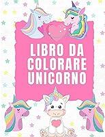 Libro da Colorare Unicorno: Per bambini dai 4 agli 8 anni - Libri da colorare per bambini