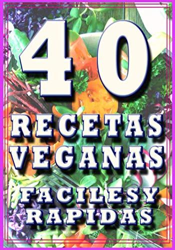 40 recetas veganas faciles y rapidas: cocine sin remordimientos sencillamente