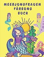 Meerjungfrauen Faerbung Buch: Activity Book fuer Kinder - Malbuch fuer Kinder mit Meerjungfrauen - Ausmalbilder fuer Kleinkinder - Meerjungfrauen-Malbuecher