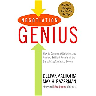 Negotiation Genius     How to Overcome Obstacles and Achieve Brilliant Results at the Bargaining Table and Beyond              By:                                                                                                                                 Deepak Malhotra,                                                                                        Max Bazerman                               Narrated by:                                                                                                                                 Fred Sanders                      Length: 11 hrs and 58 mins     701 ratings     Overall 4.6