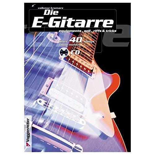 Die E-Gitarre. Mit CD: Equipments, Soli, Riffs und Tricks. Mit über 40 Takes zum Mitspielen auf CD, darunter Songs von Deep Purple, Nirvana, Led Zeppelin, Gary Moore, Rolling Stones u. v. a von Kramarz, Volkmar (1993) Musiknoten