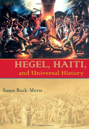 Hegel, Haiti, and Universal History (Illuminations: Cultural Formations of the Americas) by Susan Buck-Morss (2009-02-28)