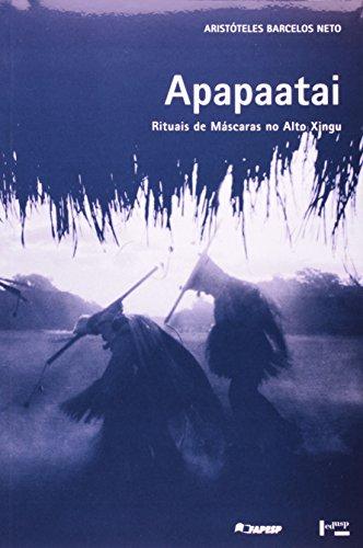 Apapaatai. Rituais De Máscaras No Alto Xingu (Em Portuguese do Brasil)