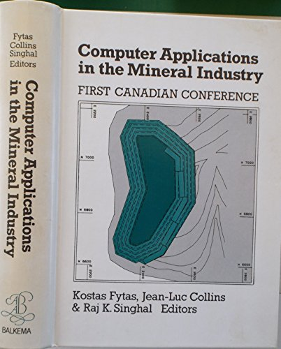 Computer Applications in the Mineral Industry: First Canadian Conference (Proceedings of the First C