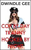 COP BY DAY TRANNY HOOKER BY NIGHT: Crossdressing, Well-Endowed (English Edition)