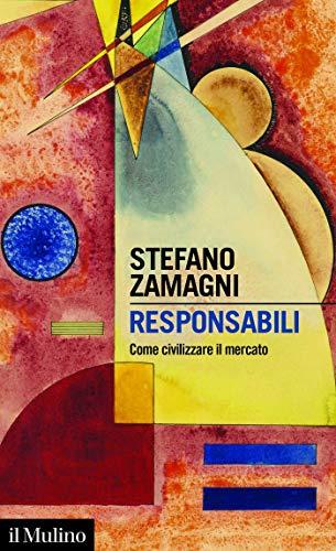 Responsabili: Come civilizzare il mercato (Intersezioni Vol. 520)