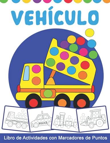 VEHÍCULO Libro de Actividades con Marcadores de Puntos: Libro para colorear con rotulador de vehículos - Actividades para preescolar y jardín de infancia - Gran regalo para los niños