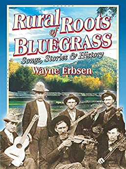 Rural Roots of Bluegrass: Songs, Stories & History by [Wayne Erbsen]