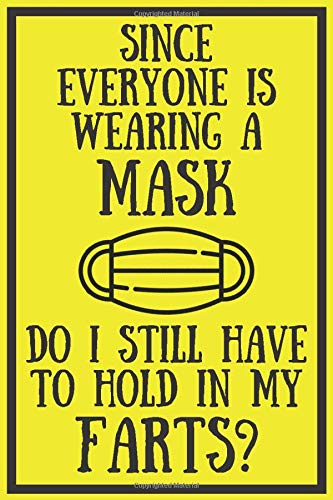 Since Everyone Is Wearing A Mask Do I Still Have To Hold In My Farts?: Funny Lock Down Isolation Gift Ideas For Coworkers Colleagues Family Friends ... Present - Better Than a Card! MADE IN UK