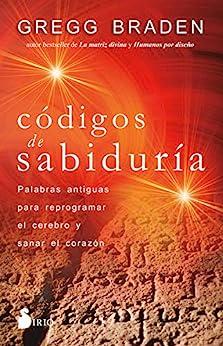 Códigos de sabiduría: Palabras antiguas para programar y sanar el corazón (Spanish Edition) by [Gregg Braden, Francesc Prims Terrada]