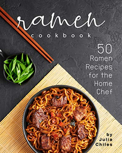 Ramen Cookbook: 50 Ramen Recipes for the Home Chef
