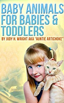 Baby Animals for Babies and Toddlers (77 Ways to Parent Series) by [Judy H. Wright]