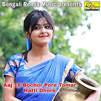 Aaj 18 Bochor Pore Tomar Hatti Dhore