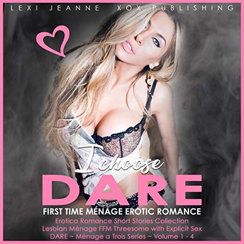 I Choose Dare: First Time Menage Erotic Romance - Erotica Short Stories Collection - Lesbian Ménage FFM Threesome with Explicit Sex Titelbild