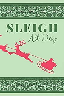 Sleigh All Day: Blank Lined Christmas Theme Notebook for Writing | Santa and His Reindeer | Funny Animal Cartoon Picture and Quote
