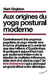 Aux origines du yoga postural moderne par Singleton