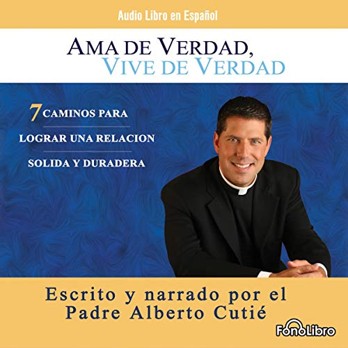 Ama de Verdad, Vive de Verdad [Real Life, Real Love]                   By:                                                                                                                                 Padre Alberto Cutie                               Narrated by:                                                                                                                                 Padre Alberto Cutie                      Length: 4 hrs and 56 mins     8 ratings     Overall 4.0
