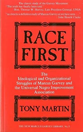 Race First: The Ideological and Organisational Struggles of Marcus Garvey and the Universal Negro Improvement Association: Ideological and ... Association (New Marcus Garvey Library)