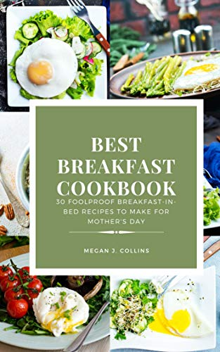 Best Breakfast Cookbook: 30 Foolproof Breakfast-in-Bed Recipes To Make For Mother's Day