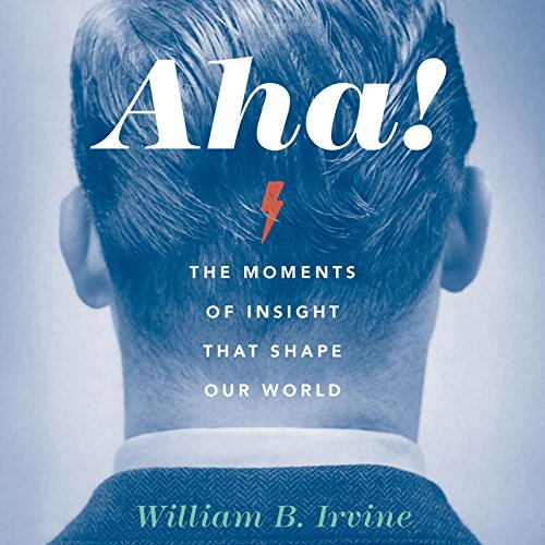 Aha!     The Moments of Insight That Shape Our World              By:                                                                                                                                 William B. Irvine                               Narrated by:                                                                                                                                 LJ Ganser                      Length: 9 hrs and 21 mins     10 ratings     Overall 4.0