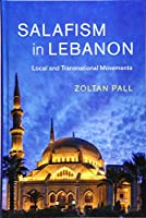 Salafism in Lebanon: Local and Transnational Movements (Cambridge Middle East Studies)